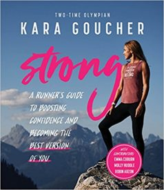 Kara Goucher Debuts Strong: A Runner's Guide to Increasing Confidence and Becoming the Best Version of You